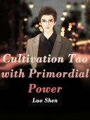 Cultivation Tao with Primordial Power
