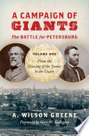 A Campaign of Giants  The Battle for Petersburg
