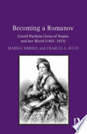 Becoming a Romanov  Grand Duchess Elena of Russia and her World  1807   1873