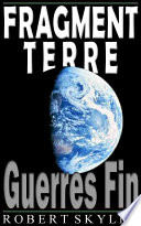 Fragment Terre - 002 - Guerres Fin (French Edition)