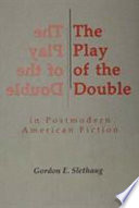 The Play Of The Double In Postmodern American Fiction Book PDF