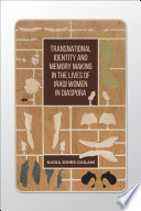Transnational Identity and Memory Making in the Lives of Iraqi Women in Diaspora