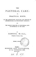 The pastoral care  or  Practical hints on the constitution  discipline  and services of Congregational or Independent Churches