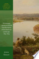 Picturesque Literature and the Transformation of the American Landscape  1835 1874