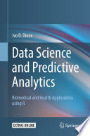 """""""Data Science and Predictive Analytics: Biomedical and Health Applications using R"""" by Ivo D. Dinov"""