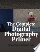 The Complete Digital Photography Primer (COLOR)
