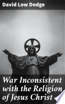 War Inconsistent with the Religion of Jesus Christ