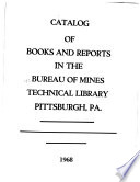 Catalog of Books and Reports in the Bureau of Mines Technical Library, Pittsburgh, Pa