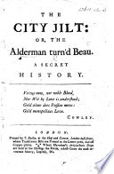The City Jilt: Or, The Alderman [John Barber?] Turn'd Beau. A Secret History. [By Eliza Haywood?]