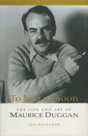 To Bed at Noon: The Life and Art of Maurice Duggan