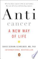 """Anticancer: A New Way of Life"" by David Servan-Schreiber, MD, PhD"