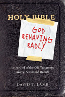 God behaving badly:  is the God of the Old Testament Angry