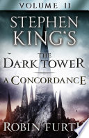 Stephen King s The Dark Tower  A Concordance  Volume Two Book