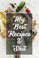 My Best Recipes   Shit  120 Hojas Blank Recipe Journal  My Favorite Recipes Cookbook Blank for Everyone  Empty Book to Collect the Favorite Re