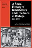 A Social History of Black Slaves and Freedmen in Portugal, 1441-1555