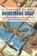 An Essential Guide On Making Homemade Soap