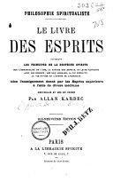Le livre des esprits, contenant les principes de la doctrine spirite surla nature des esprits ... selon l'enseignement donné par les Esprits supérieursà l'aide de divers médiums ...