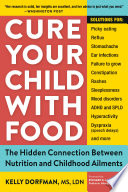 """""""Cure Your Child with Food: The Hidden Connection Between Nutrition and Childhood Ailments"""" by Kelly Dorfman"""