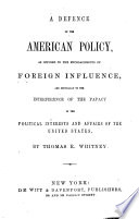 A Defence of the American Policy  as Opposed to the Encroachments of Foreign Influence Book PDF