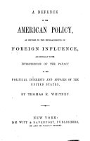 A Defence of the American Policy  as Opposed to the Encroachments of Foreign Influence