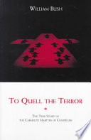 To Quell the Terror  The True Story of the Carmelite Martyrs of Compi  gne Book