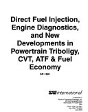 Direct Fuel Injection, Engine Diagnostics, and New Developments in Powertrain Tribology, CVT, ATF & Fuel Economy