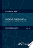 The Impact of Recycling on the Fibre and the Composite Properties of Carbon Fibre Reinforced Plastics