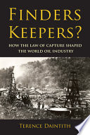 Finders Keepers?  : How the Law of Capture Shaped the World Oil Industry
