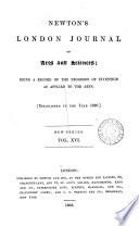 The London Journal Of Arts And Sciences And Repertory Of Patent Inventions Afterw Newton S London Journal Of Arts And Sciences