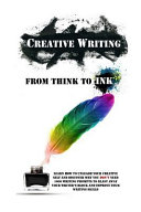 Creative Writing   From Think to Ink