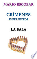 La bala  : Crímenes Imperfectos