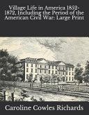 Village Life in America 1852 1872  Including the Period of the American Civil War  Large Print