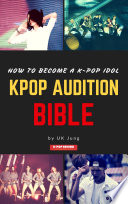"""""""Kpop Audition Bible: How to become a k-pop idol"""" by UK Jung, Sara Lee"""