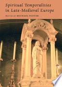 Spiritual Temporalities In Late Medieval Europe