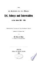 Über die Geschichte der drei Länder Uri, Schwytz und Unterwalden in den Jahren 1212-1315