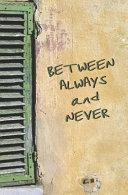 Between Always and Never Book