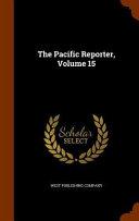 The Pacific Reporter Volume 15