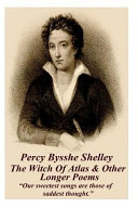 Percy Bysshe Shelley   The Witch of Atlas   Other Longer Poems