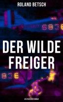 Der Wilde Freiger (Historischer Roman)