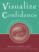 Visualize Confidence: How to Use Guided Imagery to Overcome Self-Doubt