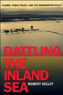 Battling the Inland Sea: Floods, Public Policy, and the Sacramento ...