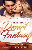 Her Hot Desert Fantasy/Majesty, Mistress... Missing Heir/the Desert King's Pregnant Bride/Desert Justice