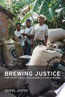 """""""Brewing Justice: Fair Trade Coffee, Sustainability, and Survival"""" by Daniel Jaffee"""