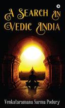 A SEARCH IN VEDIC INDIA [Pdf/ePub] eBook