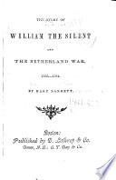 The Story of William the Silent and the Netherland War  1555 1584