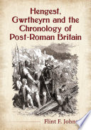 Hengest  Gwrtheyrn and the Chronology of Post Roman Britain