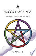 """""""Wicca Teachings An Introduction and Practical Guide"""" by Tony Bell"""