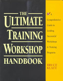 The Ultimate Training Workshop Handbook A Comprehensive Guide To Leading Successful Workshops And Training Programs