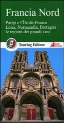 Guida Turistica Francia nord. Parigi e l'Île-de-France, Loira, Normandia, Bretagna, le regioni dei grandi vini. Con guida alle informazioni pratiche Immagine Copertina