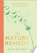 The Nature Remedy  A restorative guide to the natural world
